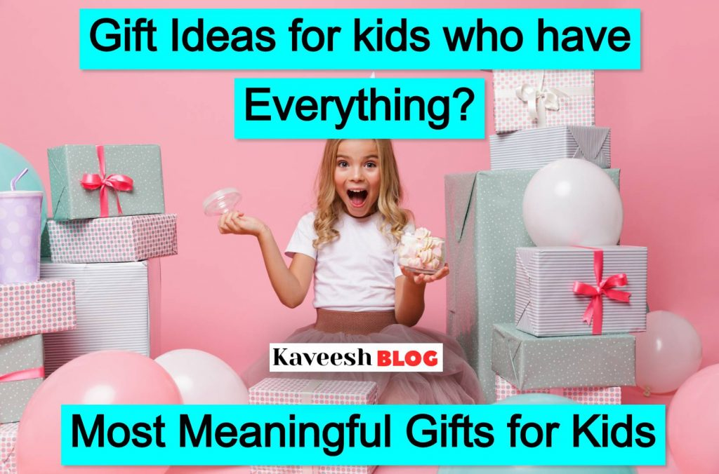 Gifts For Kids Who Have Everything-KAVEESH-BLOG