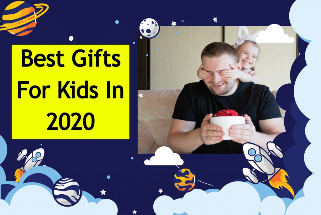 Best Gifts For Kids In 2020